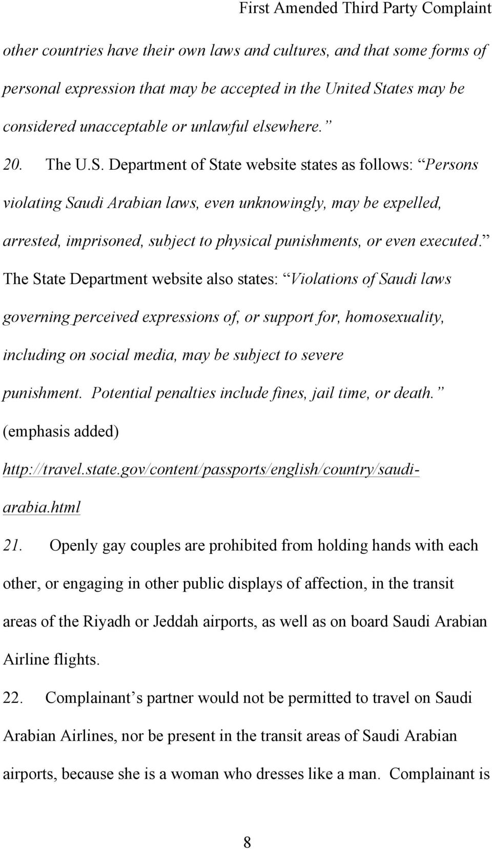 The State Department website also states: Violations of Saudi laws governing perceived expressions of, or support for, homosexuality, including on social media, may be subject to severe punishment.