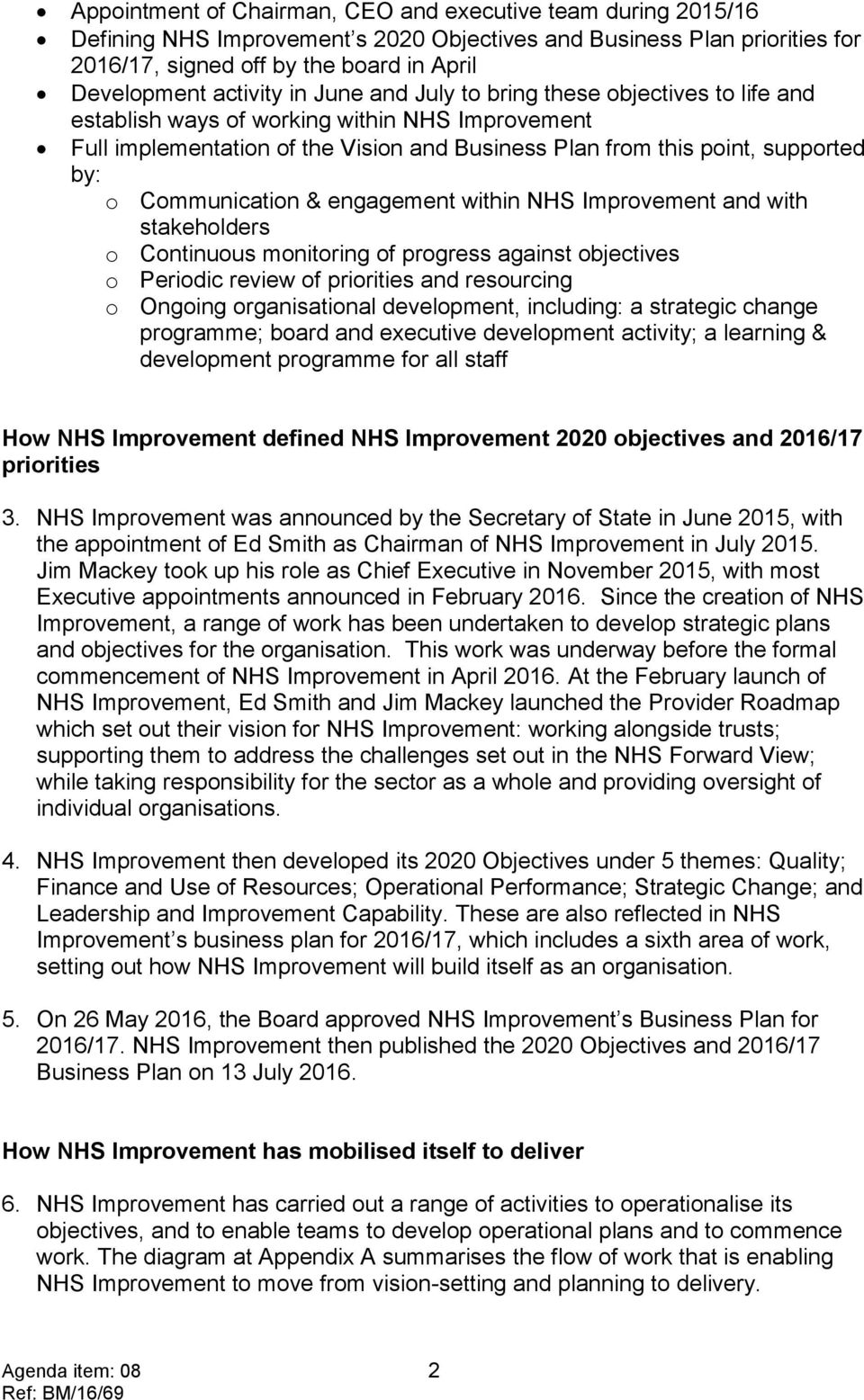 engagement within NHS Improvement and with stakeholders o Continuous monitoring of progress against objectives o Periodic review of priorities and resourcing o Ongoing organisational development,