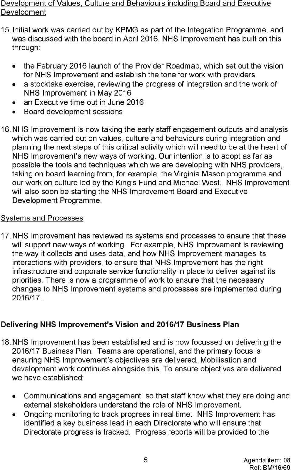 exercise, reviewing the progress of integration and the work of NHS Improvement in May 2016 an time out in June 2016 Board development sessions 16.