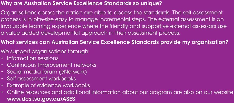 The external assessment is an invaluable learning experience where the friendly and supportive external assessors use a value added developmental approach in their assessment process.
