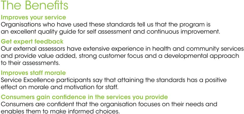 Get expert feedback Our external assessors have extensive experience in health and community services and provide value added, strong customer focus and a developmental