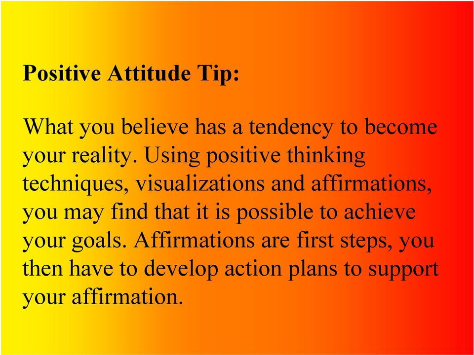Using positive thinking techniques, visualizations and affirmations, you