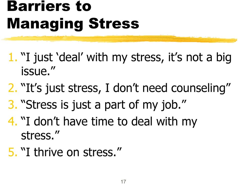It s just stress, I don t need counseling 3.