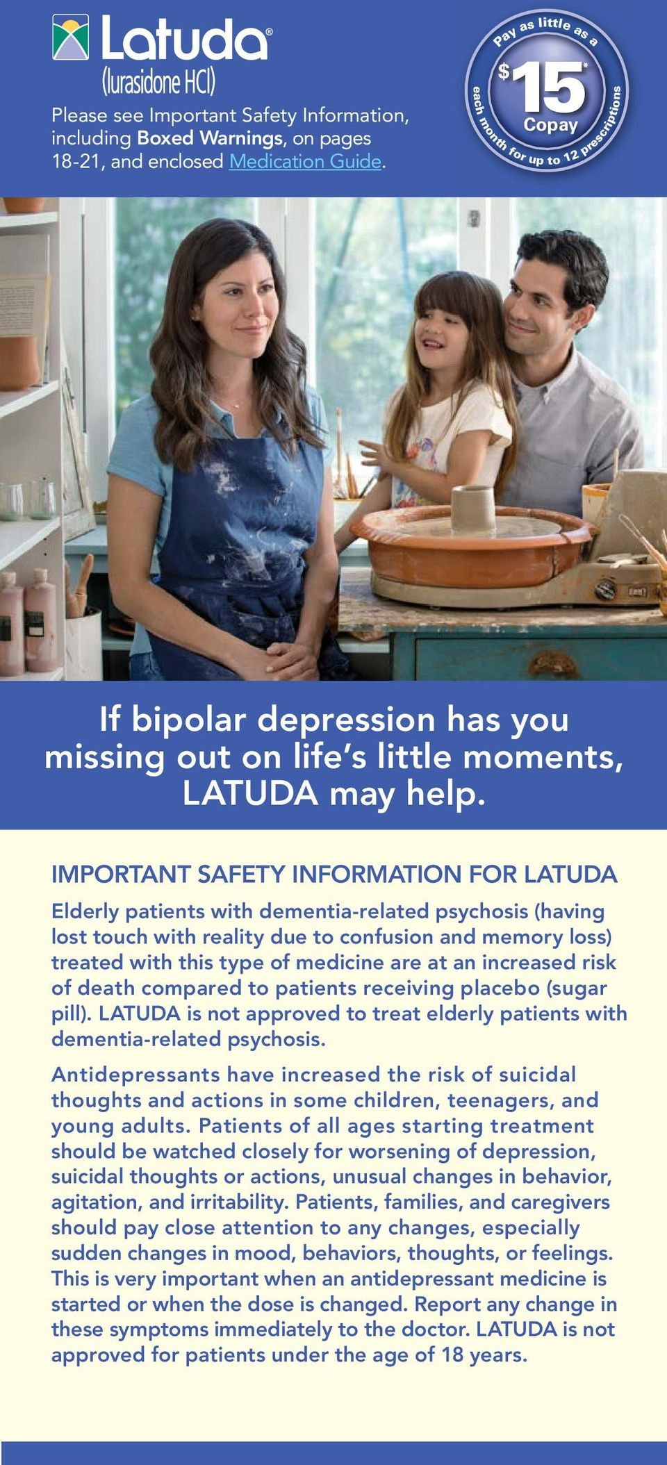 FOR LATUDA Elderly patients with dementia-related psychosis (having lost touch with reality due to confusion and memory loss) treated with this type of medicine are at an increased risk of death