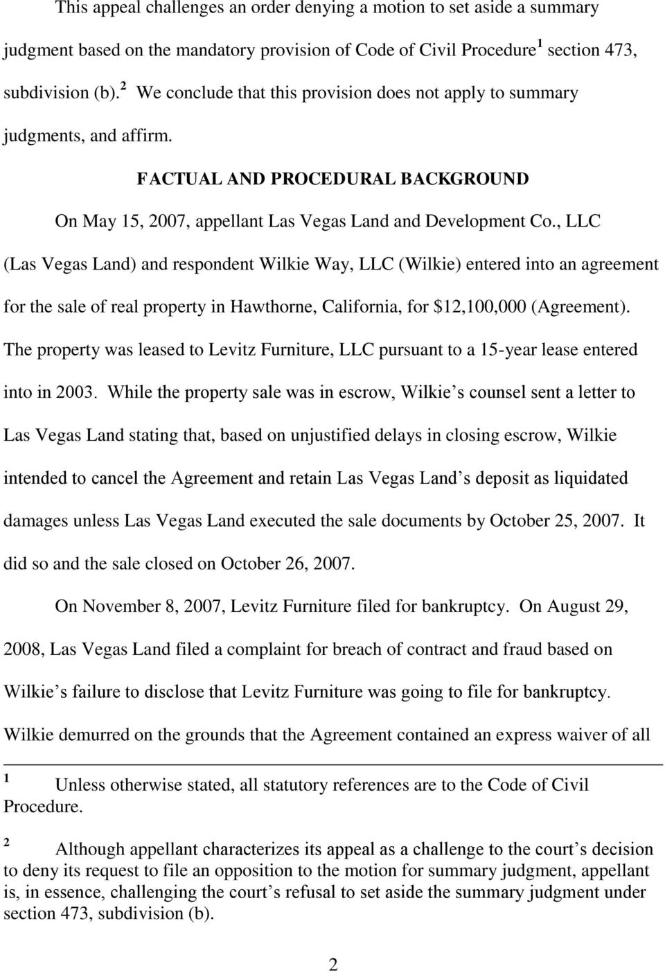 , LLC (Las Vegas Land) and respondent Wilkie Way, LLC (Wilkie) entered into an agreement for the sale of real property in Hawthorne, California, for $12,100,000 (Agreement).