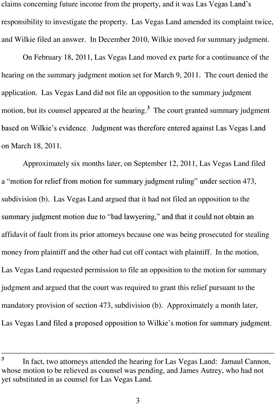 The court denied the application. Las Vegas Land did not file an opposition to the summary judgment motion, but its counsel appeared at the hearing.