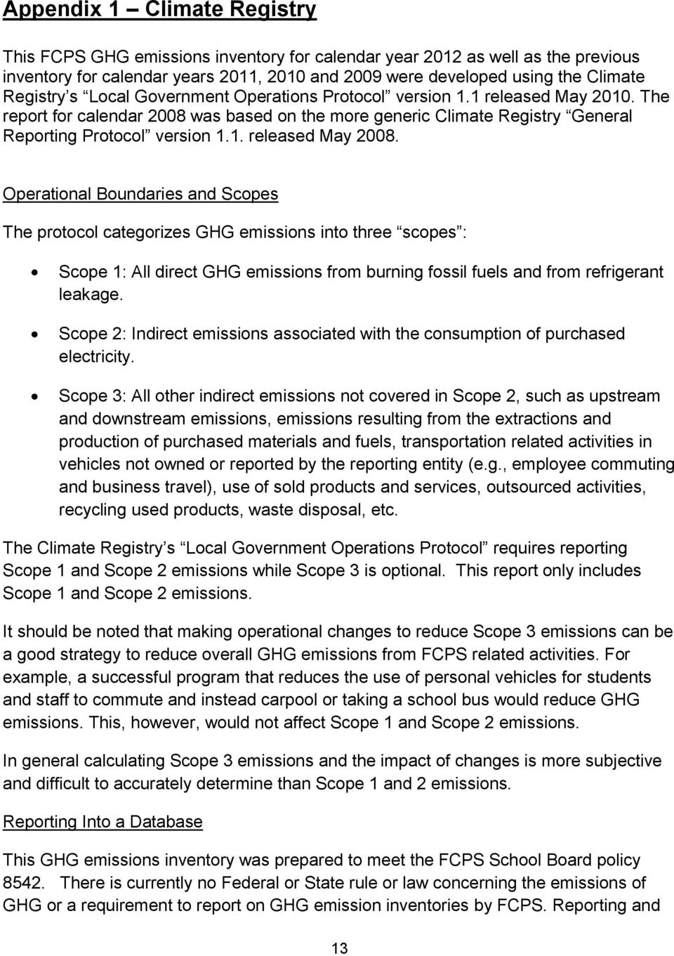 Operational Boundaries and Scopes The protocol categorizes GHG emissions into three scopes : Scope 1: All direct GHG emissions from burning fossil fuels and from refrigerant leakage.