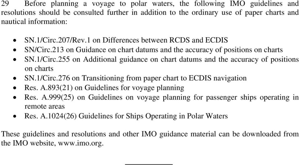 1/Circ.276 on Transitioning from paper chart to ECDIS navigation Res. A.893(21) on Guidelines for voyage planning Res. A.999(25) on Guidelines on voyage planning for passenger ships operating in remote areas Res.
