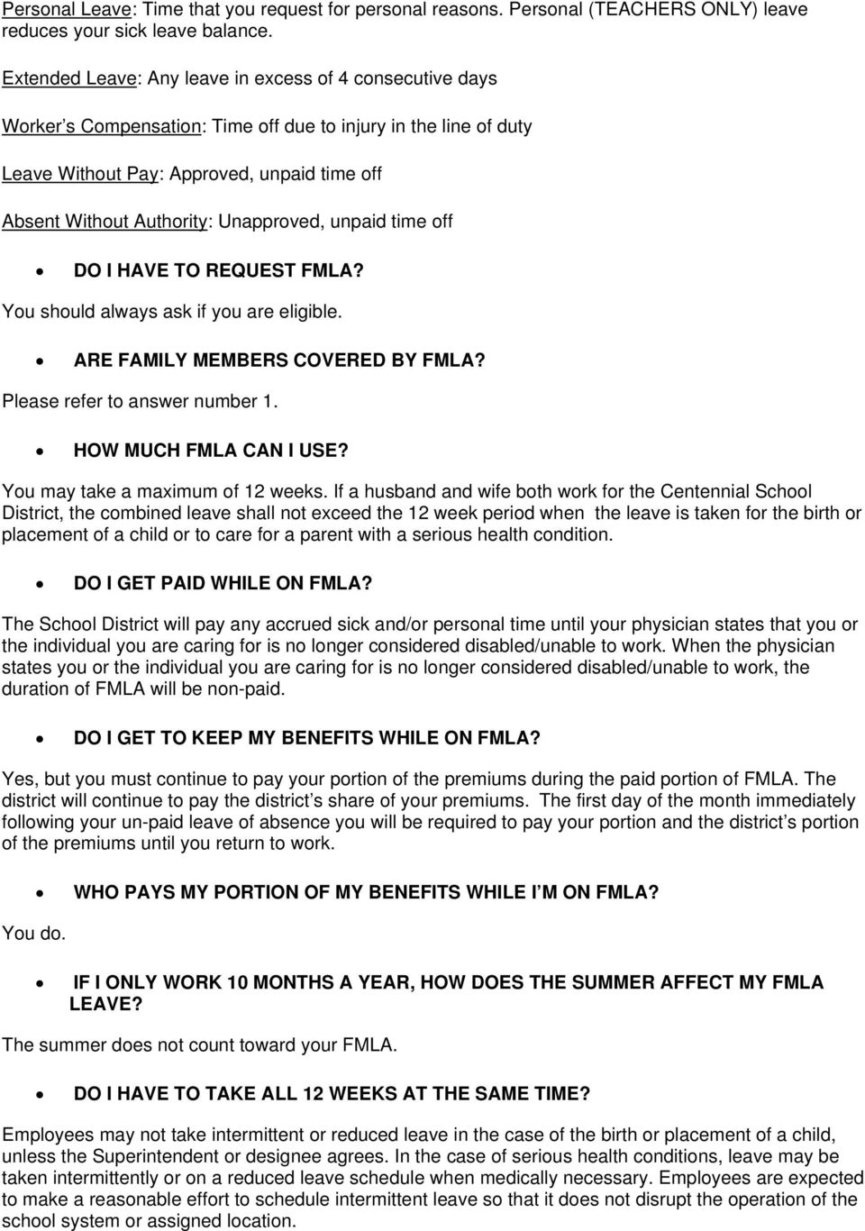 Unapproved, unpaid time off DO I HAVE TO REQUEST FMLA? You should always ask if you are eligible. ARE FAMILY MEMBERS COVERED BY FMLA? Please refer to answer number 1. HOW MUCH FMLA CAN I USE?