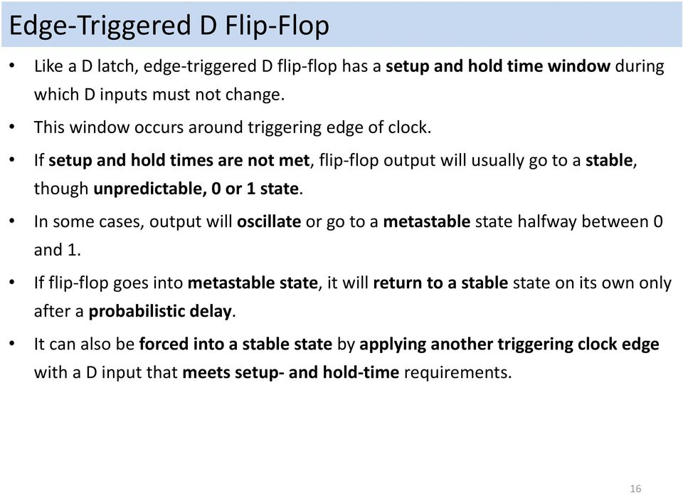 If setup and hold times are not met, flip flop output will usually go to a stable, though unpredictable, 0 or 1 state.
