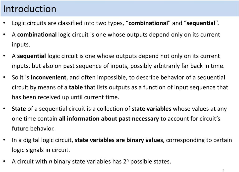 So it is inconvenient, and often impossible, to describe behavior of a sequential circuit by means of a table that lists outputs as a function of input sequence that has been received up until