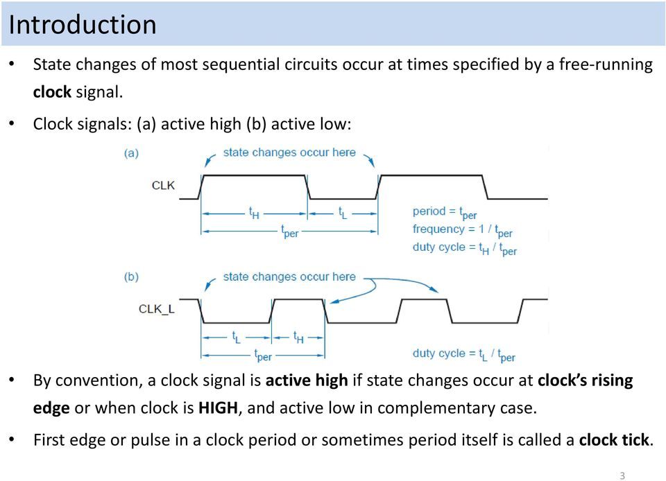 Clock signals: (a) active high (b) active low: By convention, a clock signal is active high if state
