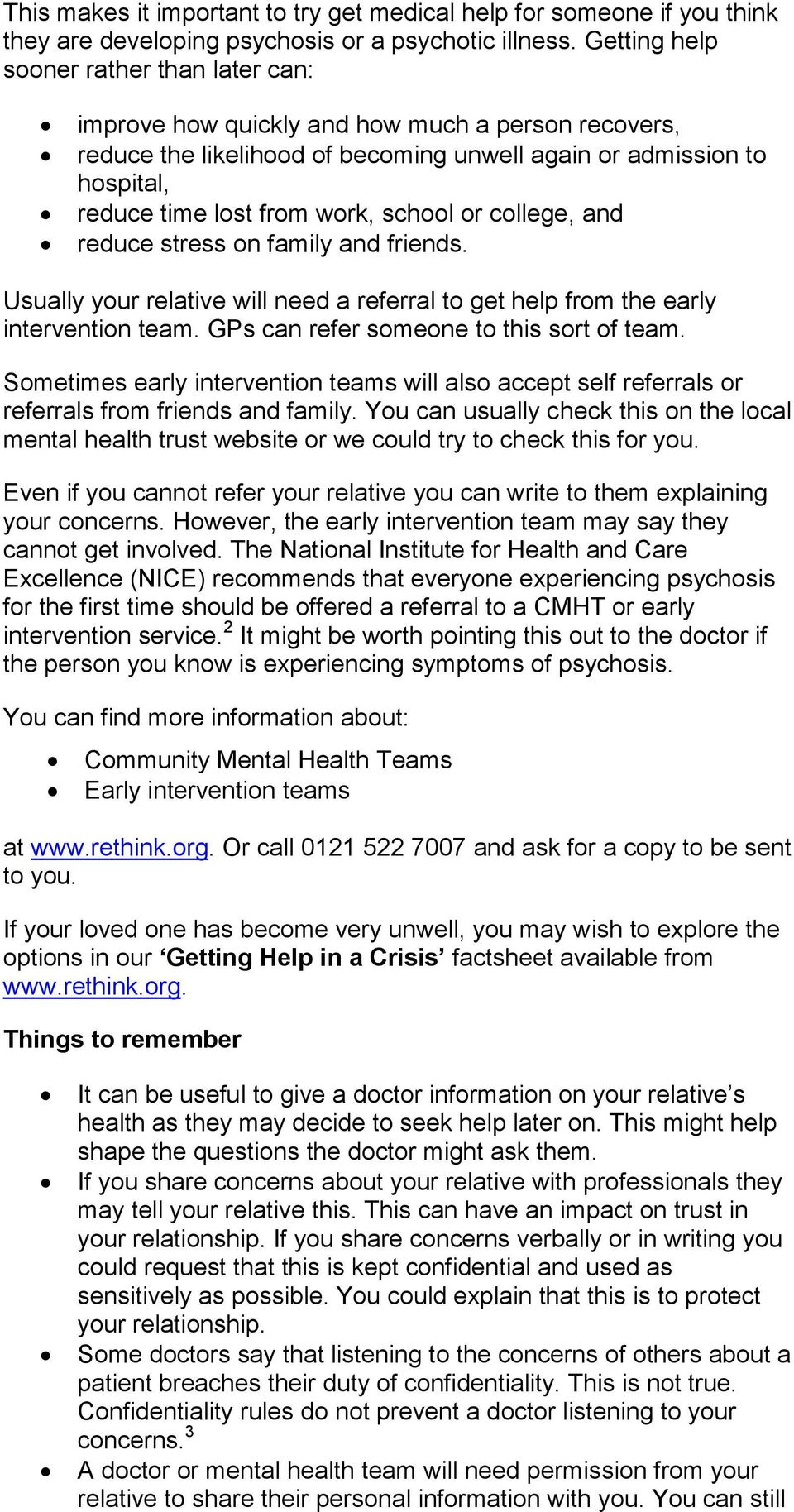 school or college, and reduce stress on family and friends. Usually your relative will need a referral to get help from the early intervention team. GPs can refer someone to this sort of team.