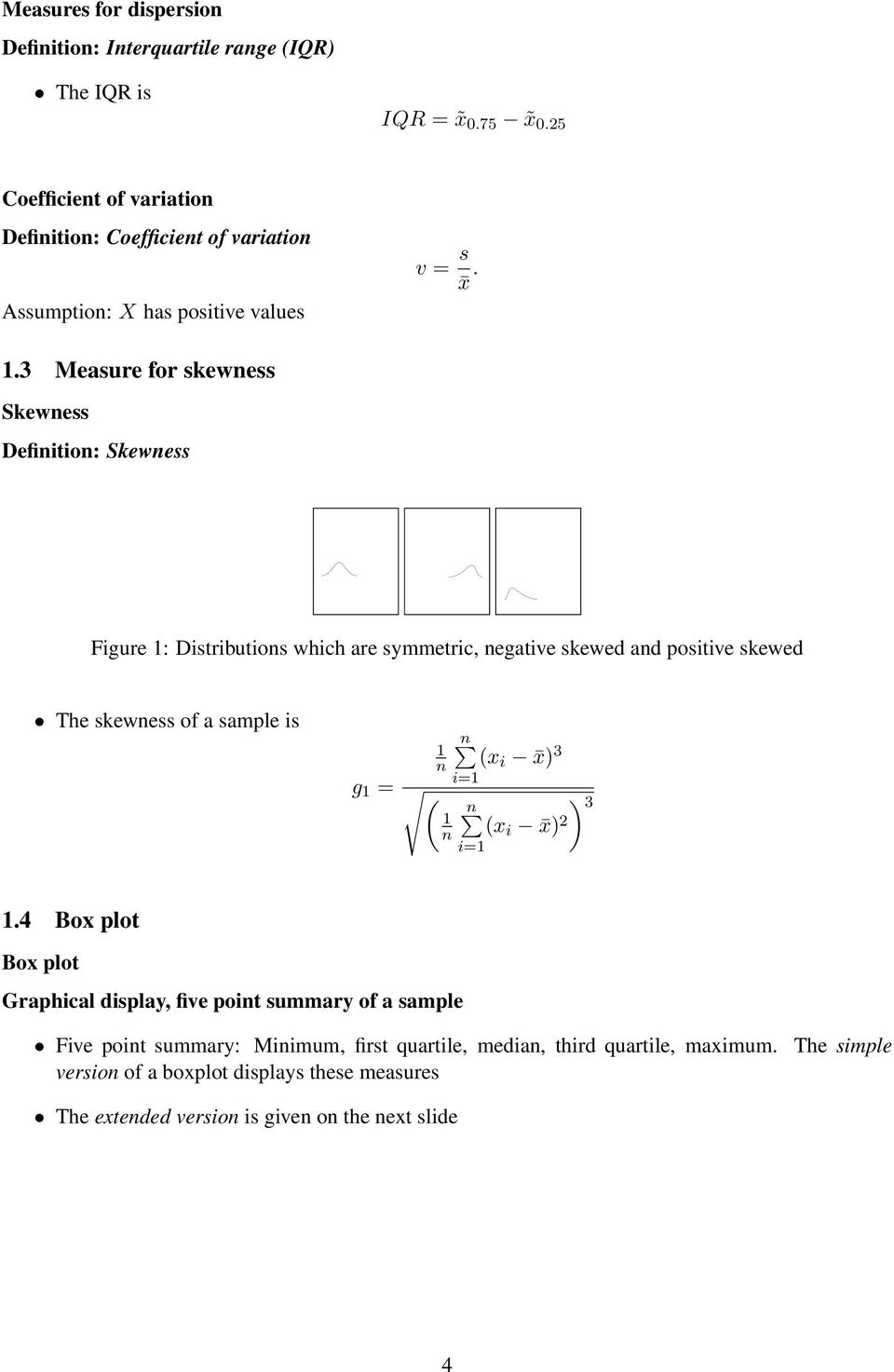 3 Measure for skewness Skewness Definition: Skewness Figure : Distributions which are symmetric, negative skewed and positive skewed The skewness of a