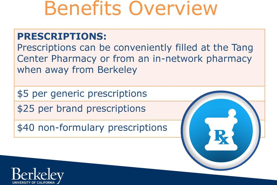 in-network pharmacy when away from Berkeley $5 per generic