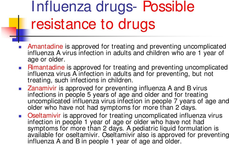 Zanamivir is approved for preventing influenza A and B virus infections in people 5 years of age and older and for treating uncomplicated influenza virus infection in people 7 years of age and older