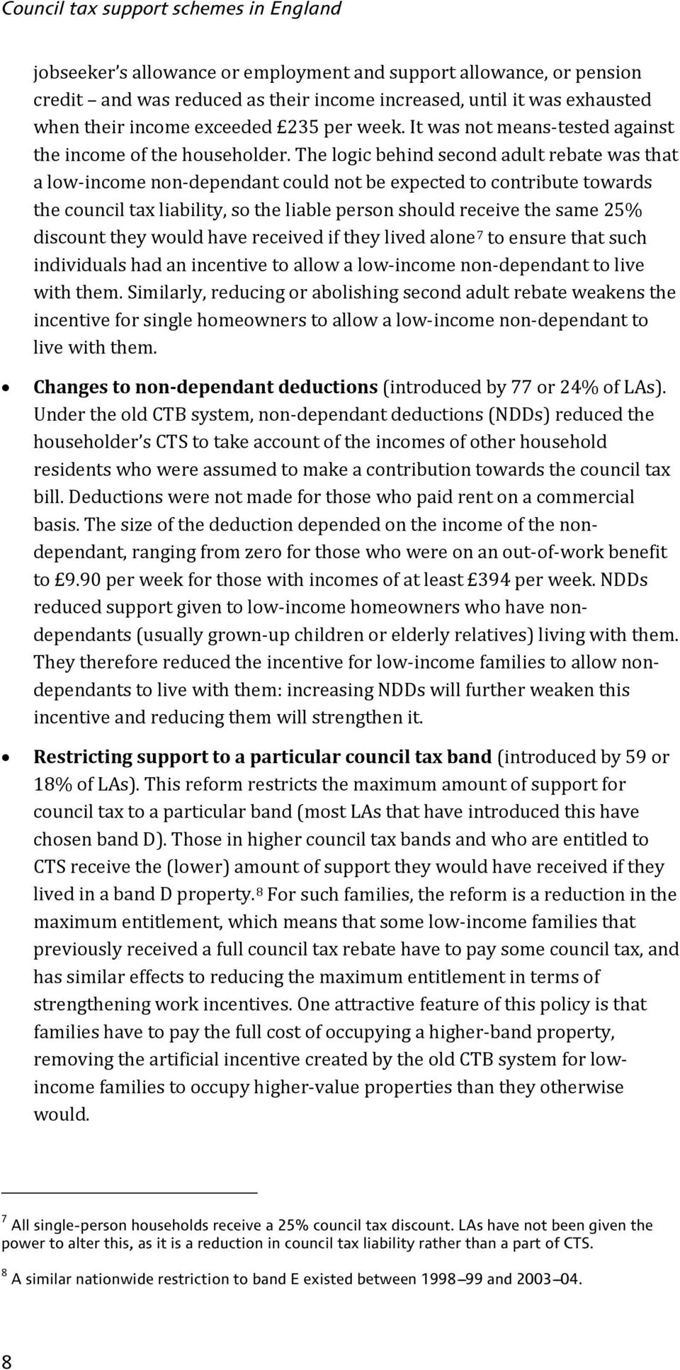 The logic behind second adult rebate was that a low-income non-dependant could not be expected to contribute towards the council tax liability, so the liable person should receive the same 25%