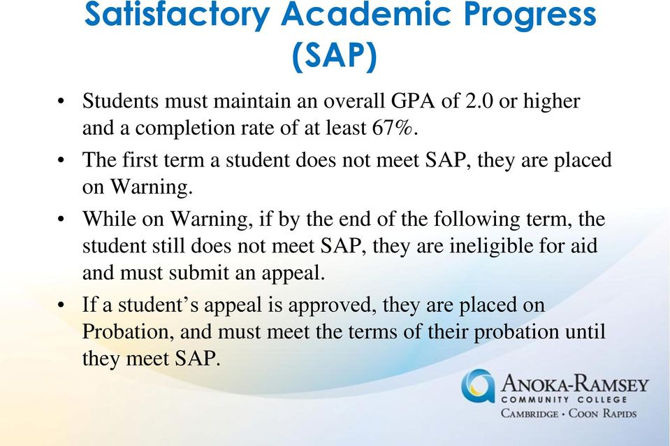 The first term a student does not meet SAP, they are placed on Warning.