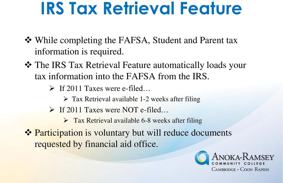 If 2011 Taxes were e-filed Tax Retrieval available 1-2 weeks after filing If 2011 Taxes were NOT e-filed Tax