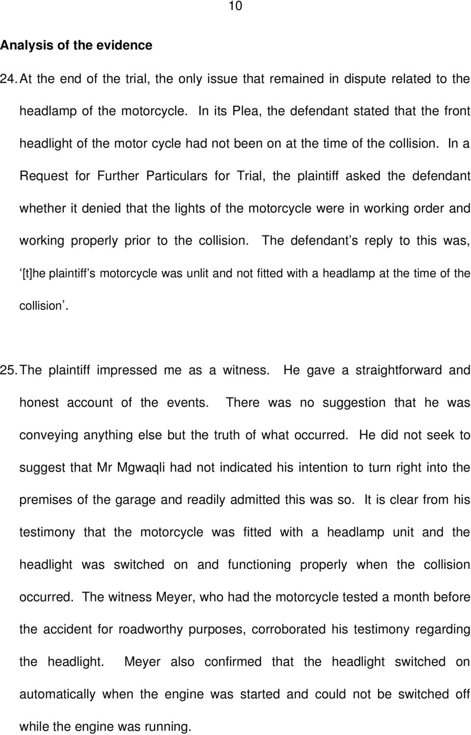 In a Request for Further Particulars for Trial, the plaintiff asked the defendant whether it denied that the lights of the motorcycle were in working order and working properly prior to the collision.
