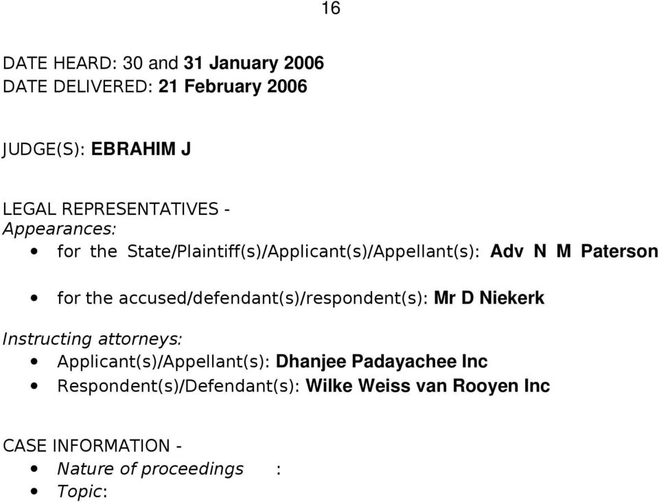 the accused/defendant(s)/respondent(s): Mr D Niekerk Instructing attorneys: Applicant(s)/Appellant(s):