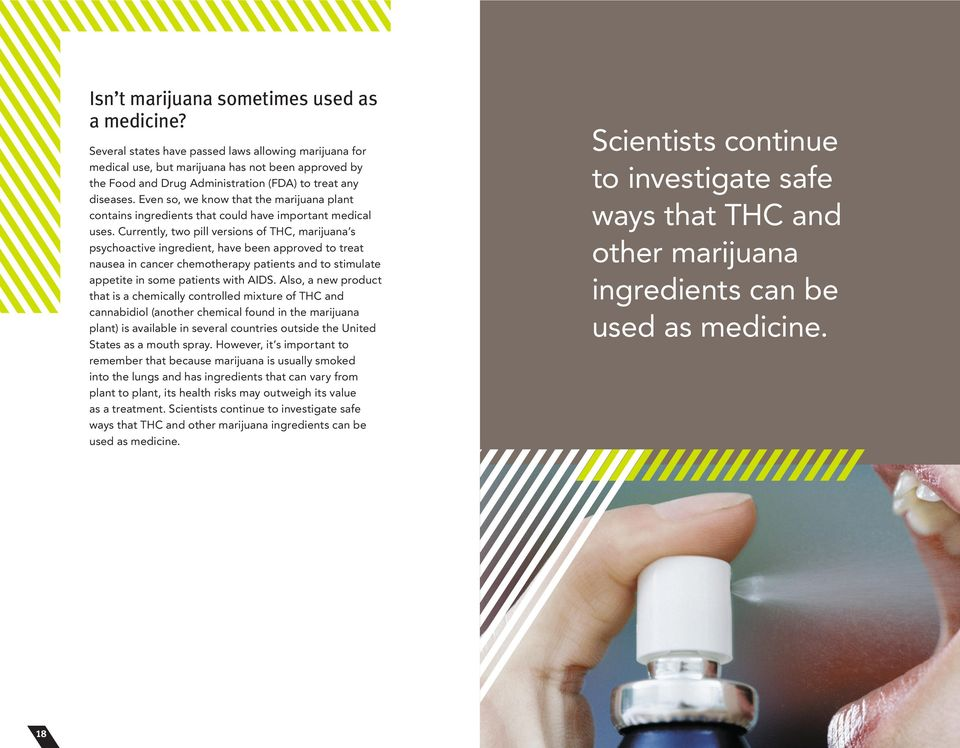 Even so, we know that the marijuana plant contains ingredients that could have important medical uses.