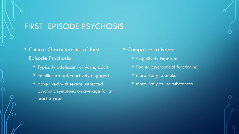 untreated psychotic symptoms on average for at least a year Compared to Peers: