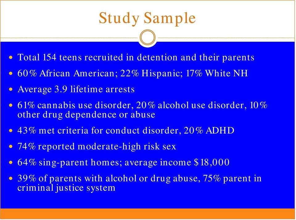 9 lifetime arrests 61% cannabis use disorder, 20% alcohol use disorder, 10% other drug dependence or abuse 43%