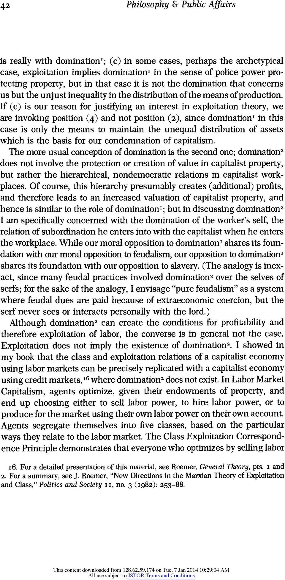 If (c) is our reason for justifying an interest in exploitation theory, we are invoking position (4) and not position (2), since domination' in this case is only the means to maintain the unequal