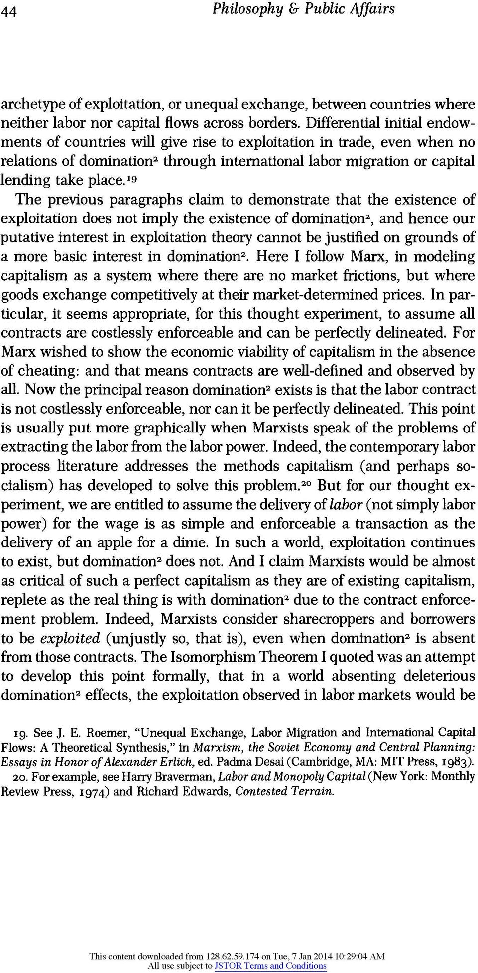 19 The previous paragraphs claim to demonstrate that the existence of exploitation does not imply the existence of domination2, and hence our putative interest in exploitation theory cannot be