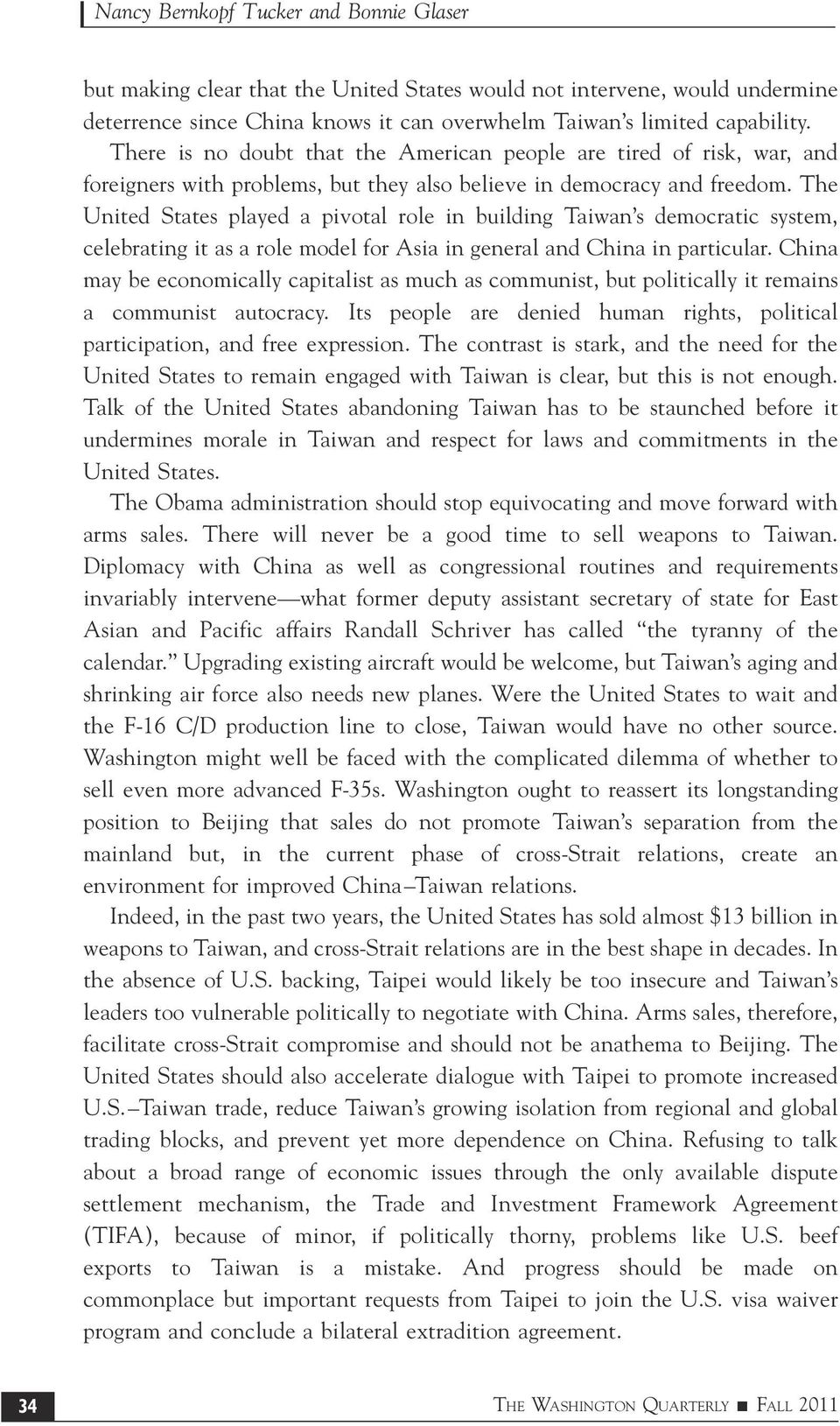 The United States played a pivotal role in building Taiwan s democratic system, celebrating it as a role model for Asia in general and China in particular.