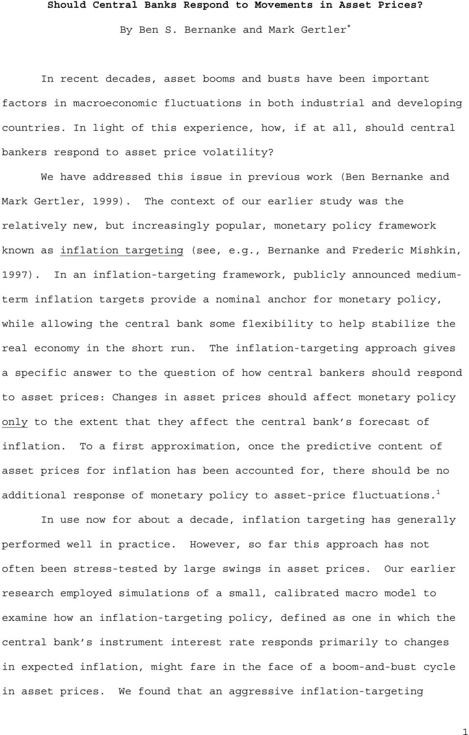 In light of this experience, how, if at all, should central bankers respond to asset price volatility? We have addressed this issue in previous work (Ben Bernanke and Mark Gertler, 1999).