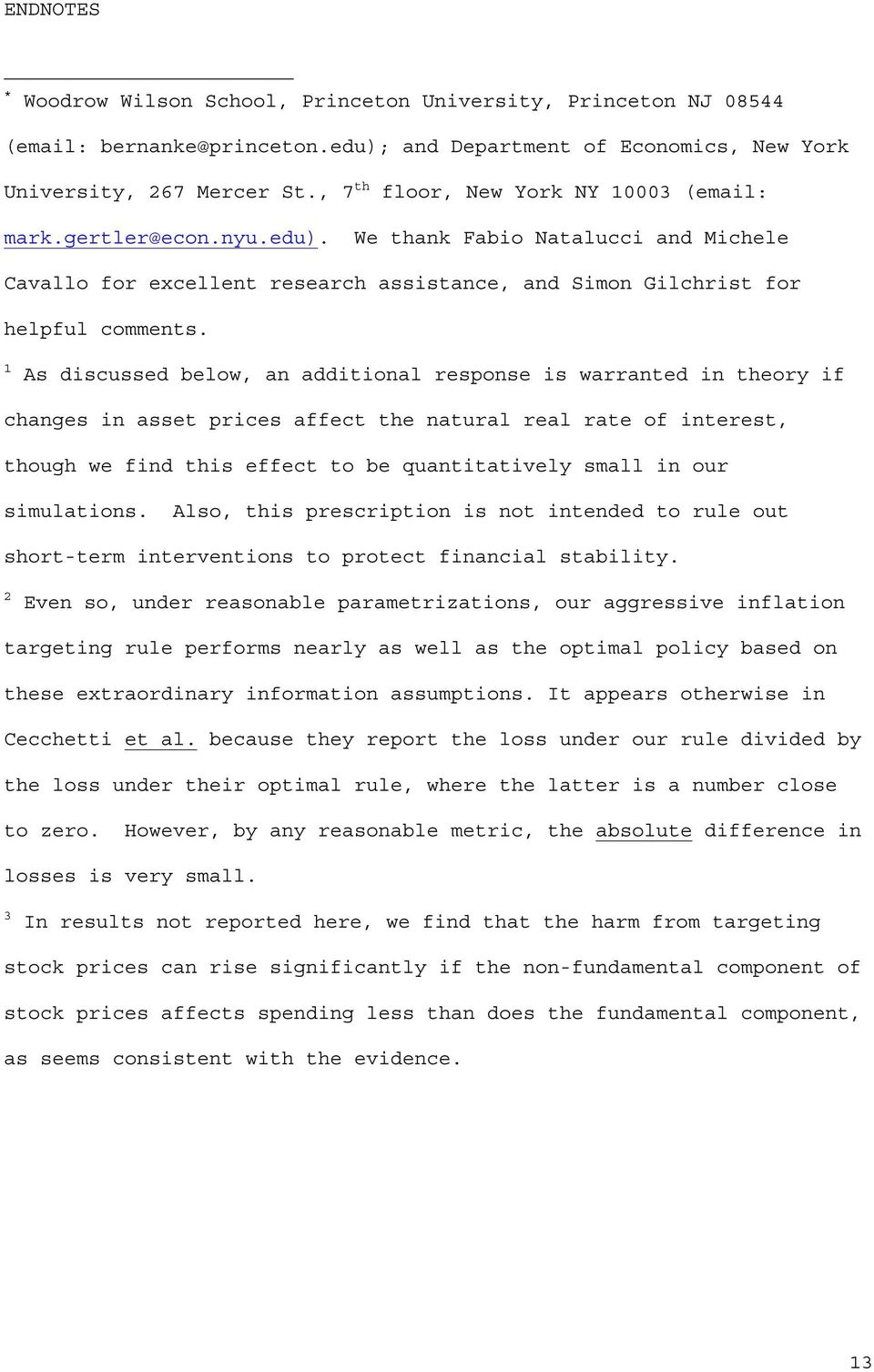1 As discussed below, an additional response is warranted in theory if changes in asset prices affect the natural real rate of interest, though we find this effect to be quantitatively small in our
