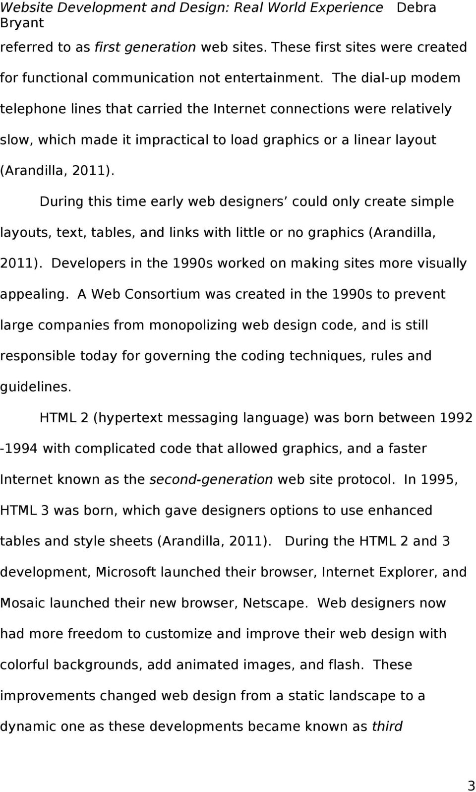 During this time early web designers could only create simple layouts, text, tables, and links with little or no graphics (Arandilla, 2011).