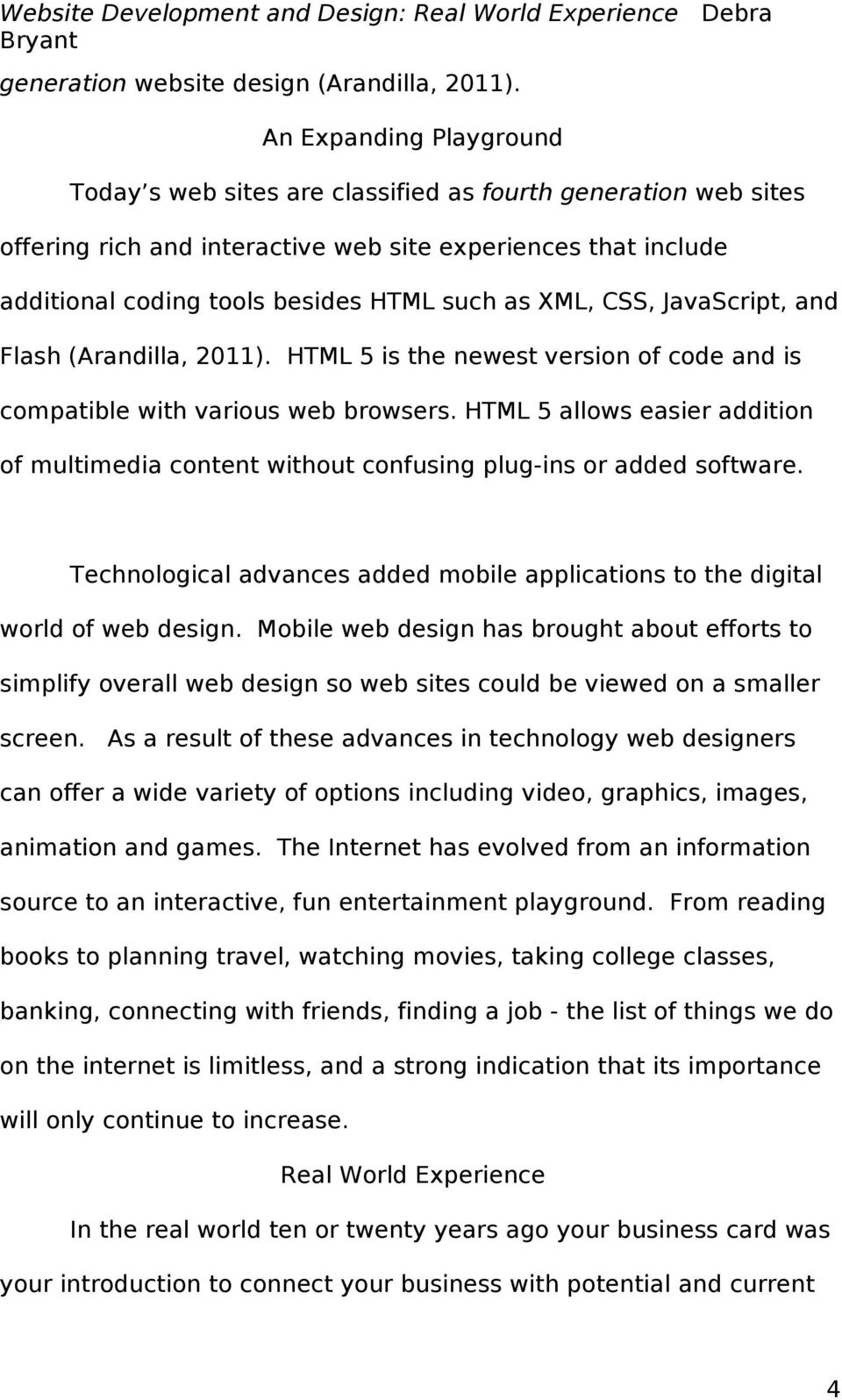 as XML, CSS, JavaScript, and Flash (Arandilla, 2011). HTML 5 is the newest version of code and is compatible with various web browsers.