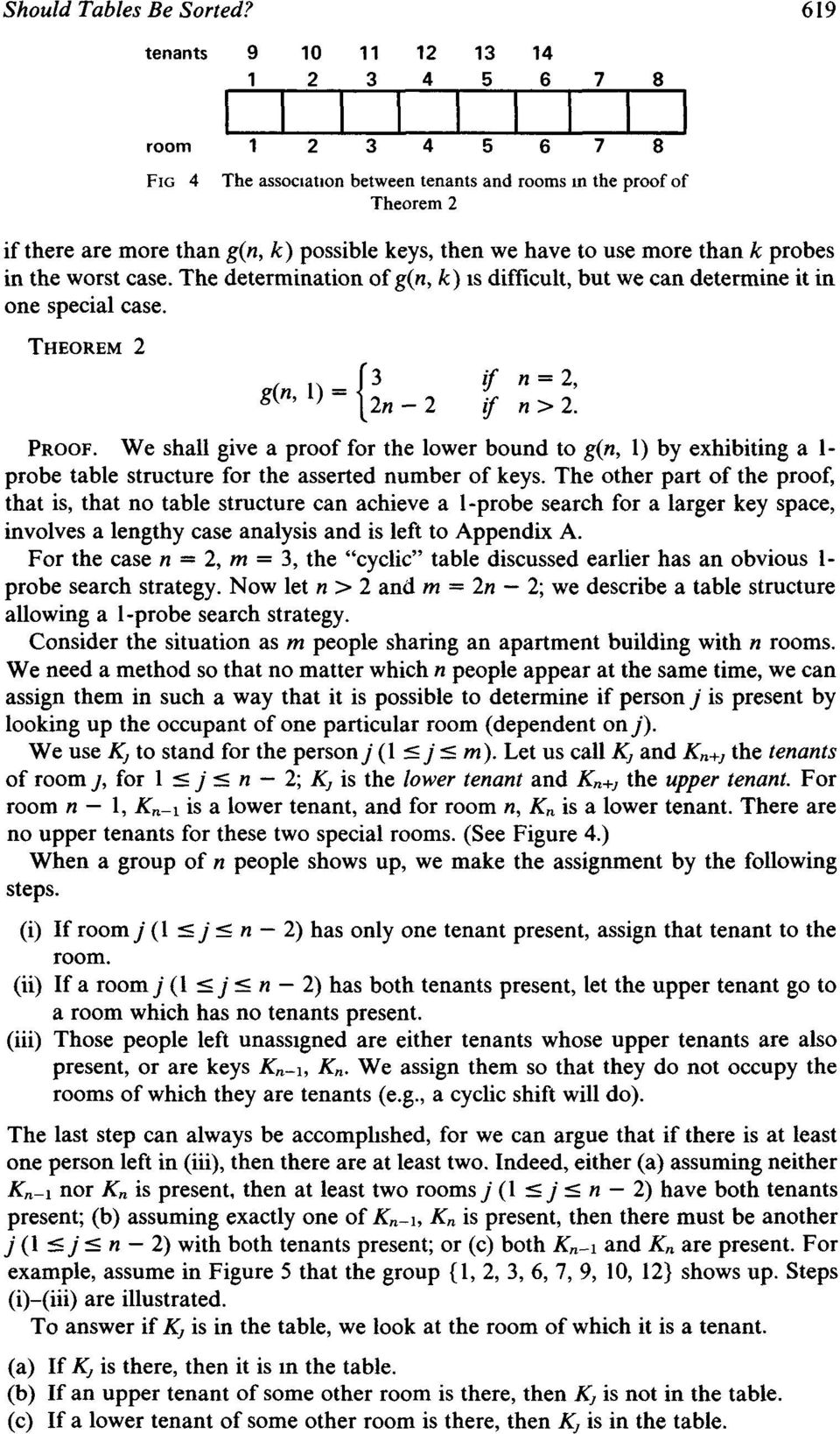use more than k probes in the worst case. The determination ofg(n, k) ts difficult, but we can determine it in one special case. THEOREM 2 = [ 3 /f n = 2, g(n, 1) 2n-2 /f n>2. L PROOF.