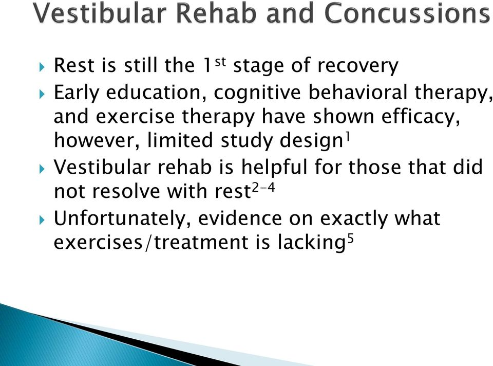 limited study design 1 Vestibular rehab is helpful for those that did not