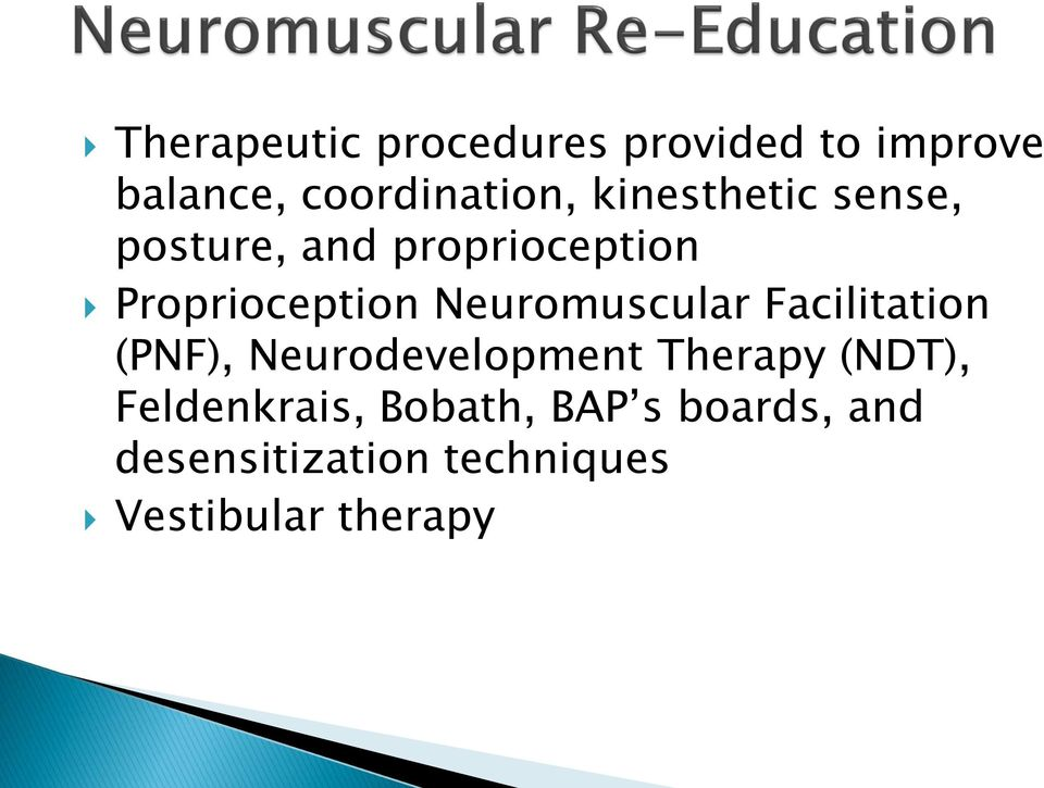 Neuromuscular Facilitation (PNF), Neurodevelopment Therapy (NDT),