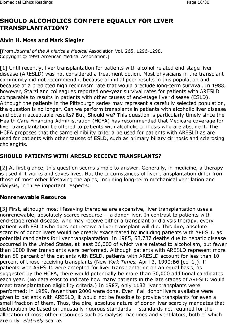 ] [1] Until recently, liver transplantation for patients with alcohol-related end-stage liver disease (ARESLD) was not considered a treatment option.