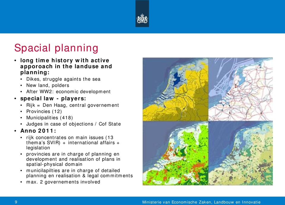 2011: rijk concentrates on main issues (13 thema s SVIR) + international affairs + legislation provincies are in charge of planning en development and