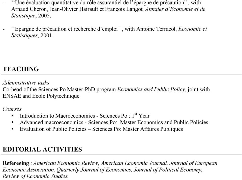 TEACHING Administrative tasks Co-head of the Sciences Po Master-PhD program Economics and Public Policy, joint with ENSAE and Ecole Polytechnique Courses Introduction to Macroeconomics - Sciences Po
