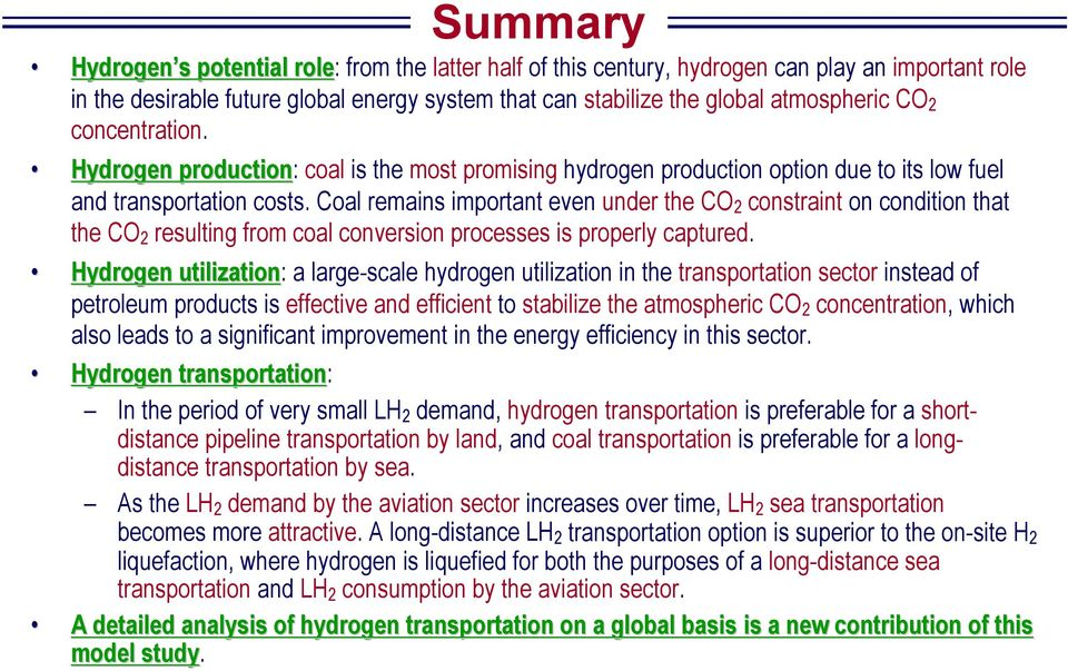 Coal remains important even under the CO 2 constraint on condition that the CO 2 resulting from coal conversion processes is properly captured.