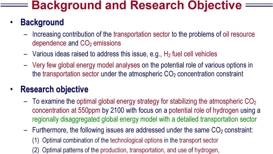 , H 2 fuel cell vehicles Very few global energy model analyses on the potential role of various options in the transportation sector under the atmospheric CO 2 concentration constraint Research