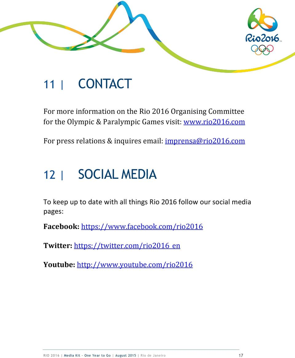 com 12 SOCIAL MEDIA To keep up to date with all things Rio 2016 follow our social media pages: Facebook: