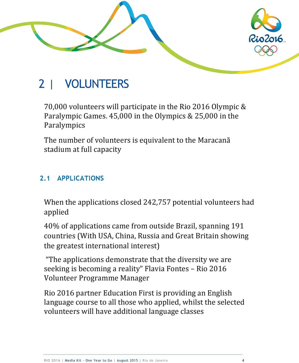 1 APPLICATIONS When the applications closed 242,757 potential volunteers had applied 40% of applications came from outside Brazil, spanning 191 countries (With USA, China, Russia and Great Britain