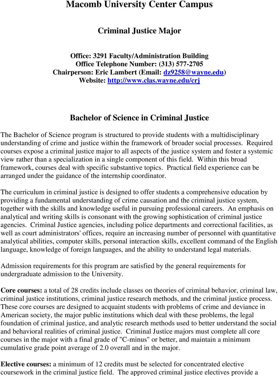edu/crj Bachelor of Science in Criminal Justice The Bachelor of Science program is structured to provide students with a multidisciplinary understanding of crime and justice within the framework of