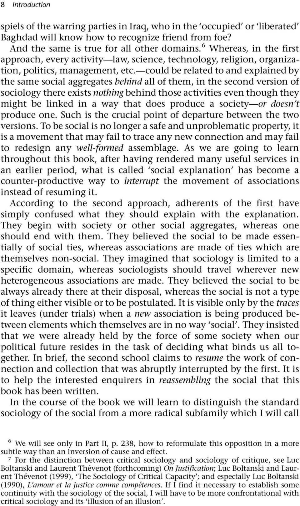 could be related to and explained by the same social aggregates behind all of them, in the second version of sociology there exists nothing behind those activities even though they might be linked in