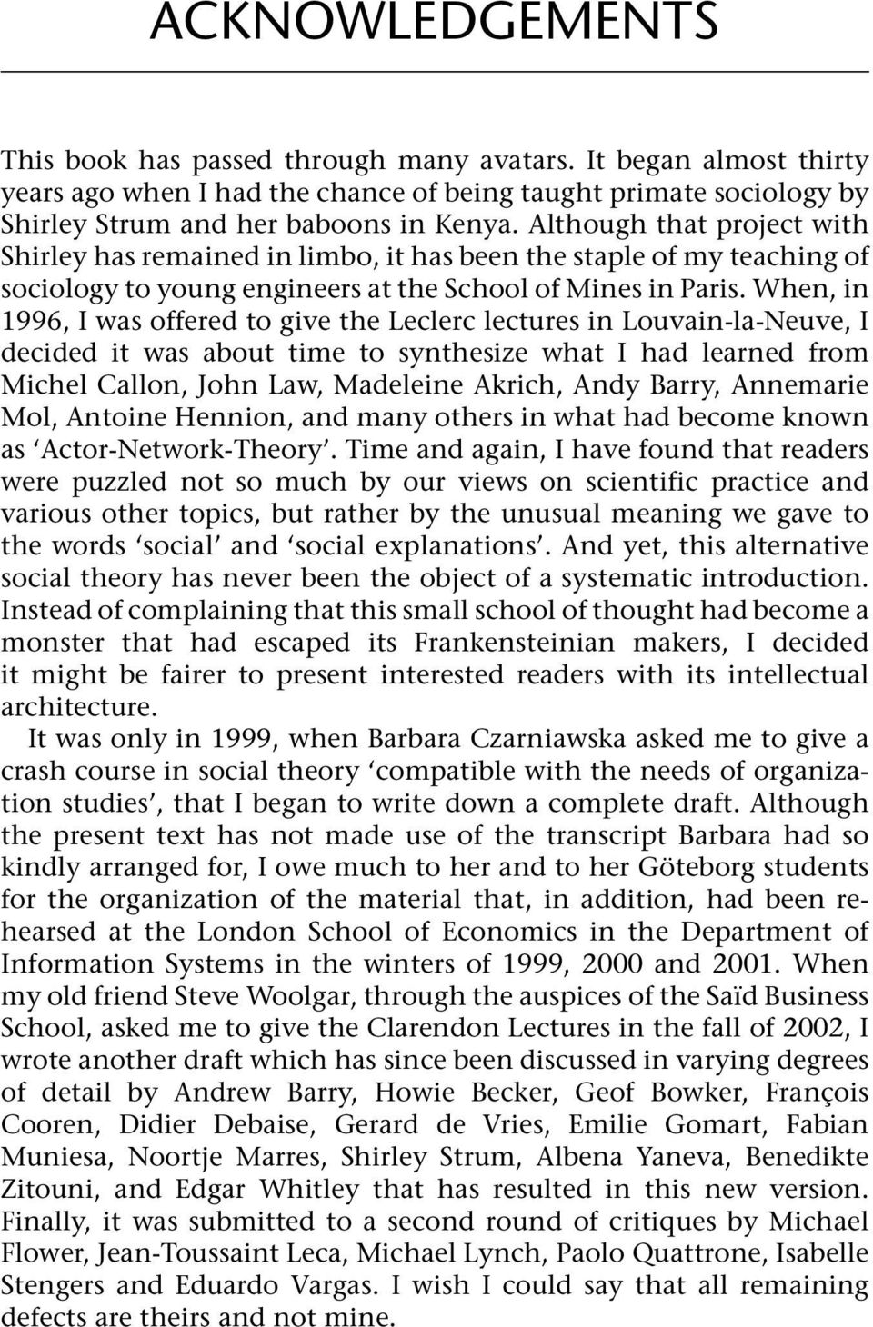 When, in 1996, I was offered to give the Leclerc lectures in Louvain-la-Neuve, I decided it was about time to synthesize what I had learned from Michel Callon, John Law, Madeleine Akrich, Andy Barry,