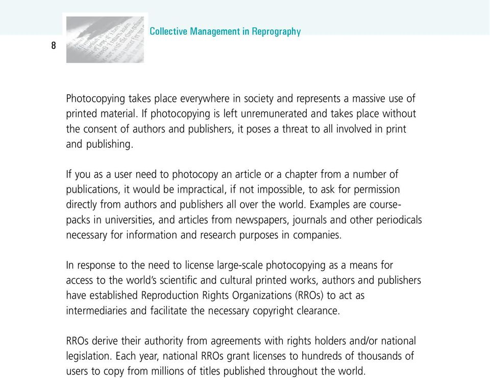 If you as a user need to photocopy an article or a chapter from a number of publications, it would be impractical, if not impossible, to ask for permission directly from authors and publishers all