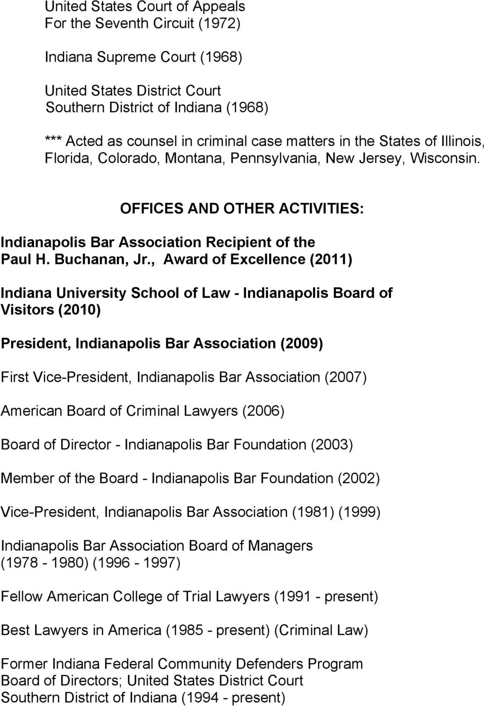 , Award of Excellence (2011) Indiana University School of Law - Indianapolis Board of Visitors (2010) President, Indianapolis Bar Association (2009) First Vice-President, Indianapolis Bar Association